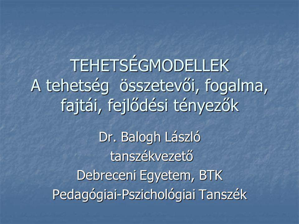 TEHETSÉGMODELLEK A tehetség összetevői, fogalma, fajtái, fejlődési tényezők Dr.