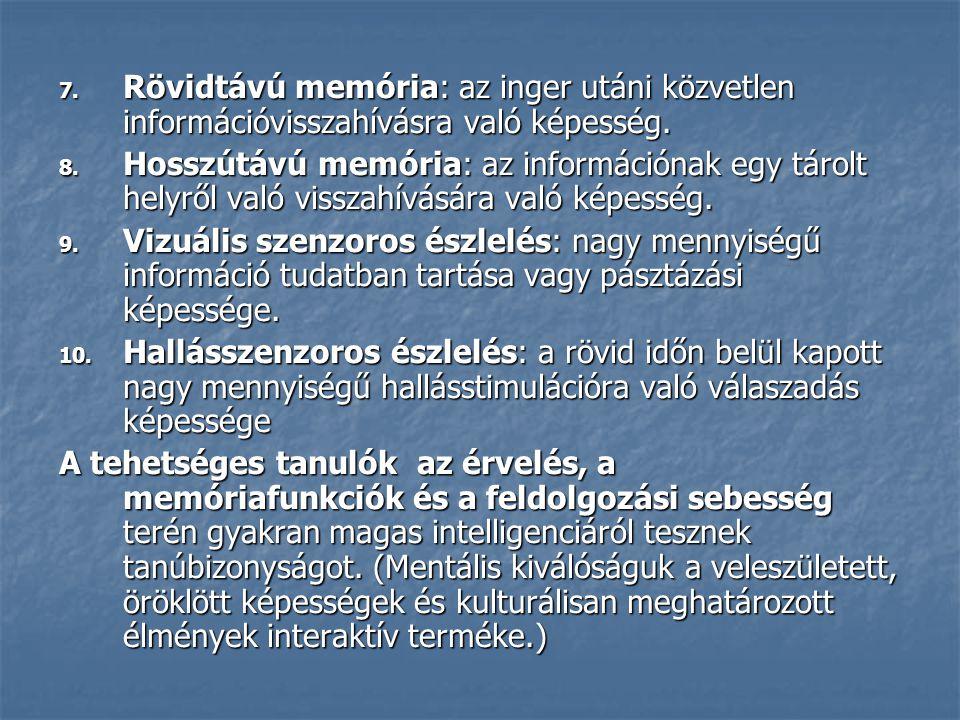 7.Rövidtávú memória: az inger utáni közvetlen információvisszahívásra való képesség.