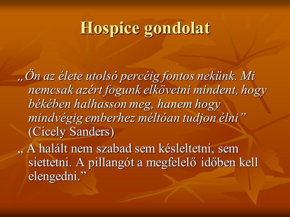 """Hospice gondolat """"Ön az élete utolsó percéig fontos nekünk. Mi nemcsak azért fogunk elkövetni mindent, hogy békében halhasson meg, hanem hogy mindvégi"""