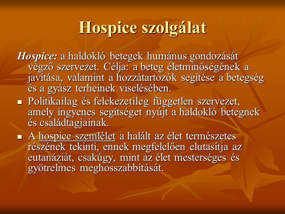 Hospice szolgálat Hospice: a haldokló betegek humánus gondozását végző szervezet. Célja: a beteg életminőségének a javítása, valamint a hozzátartozók