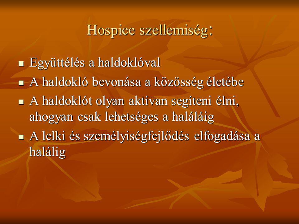 Hospice szellemiség:  Együttélés a haldoklóval  A haldokló bevonása a közösség életébe  A haldoklót olyan aktívan segíteni élni, ahogyan csak lehet