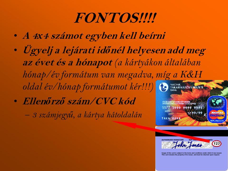 FONTOS!!!! • A 4 x 4 számot egyben kell beírni • Ügyelj a lejárati id ő nél helyesen add meg az évet és a hónapot (a kártyákon általában hónap/év form