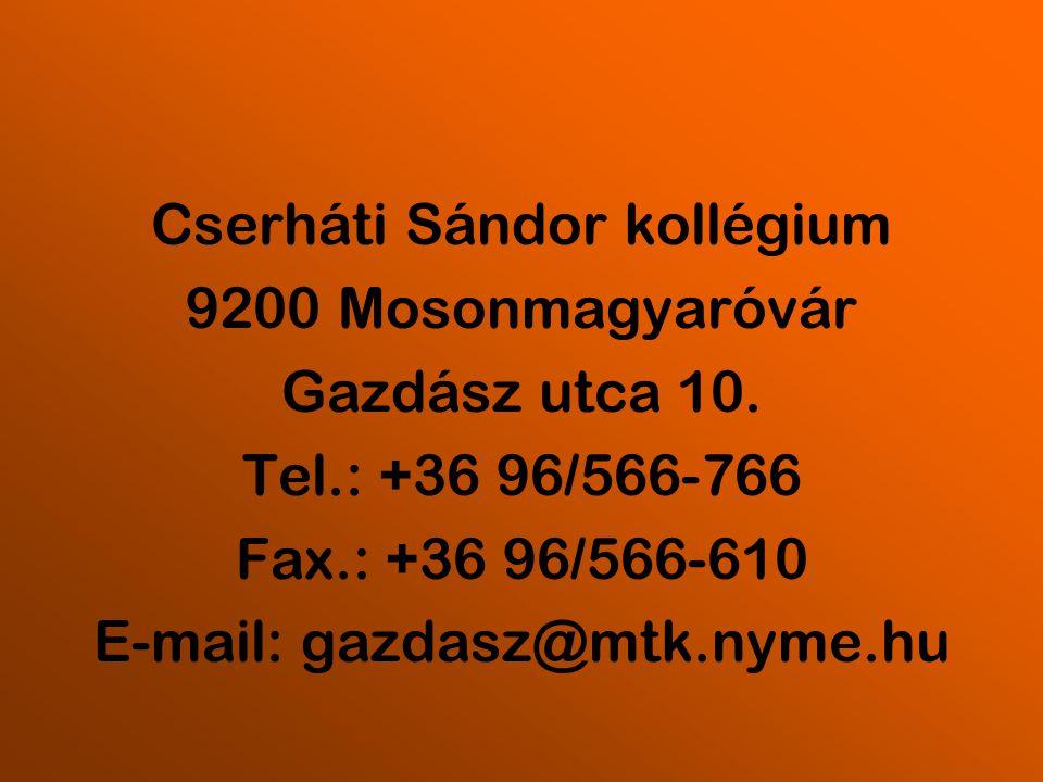 Cserháti Sándor kollégium 9200 Mosonmagyaróvár Gazdász utca 10. Tel.: +36 96/566-766 Fax.: +36 96/566-610 E-mail: gazdasz@mtk.nyme.hu