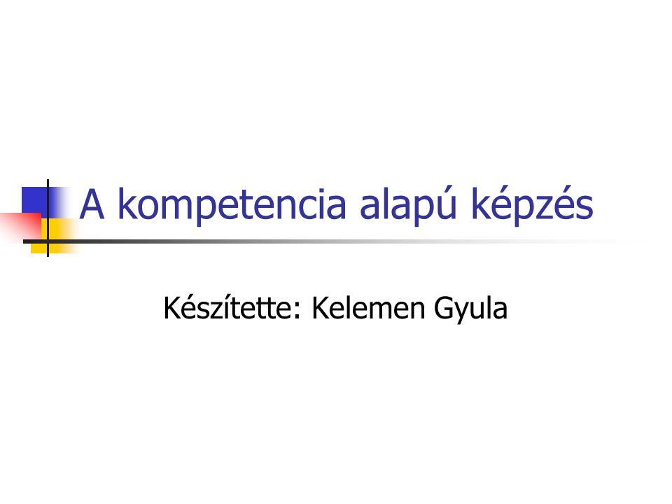 A kompetencia alapú képzés Készítette: Kelemen Gyula