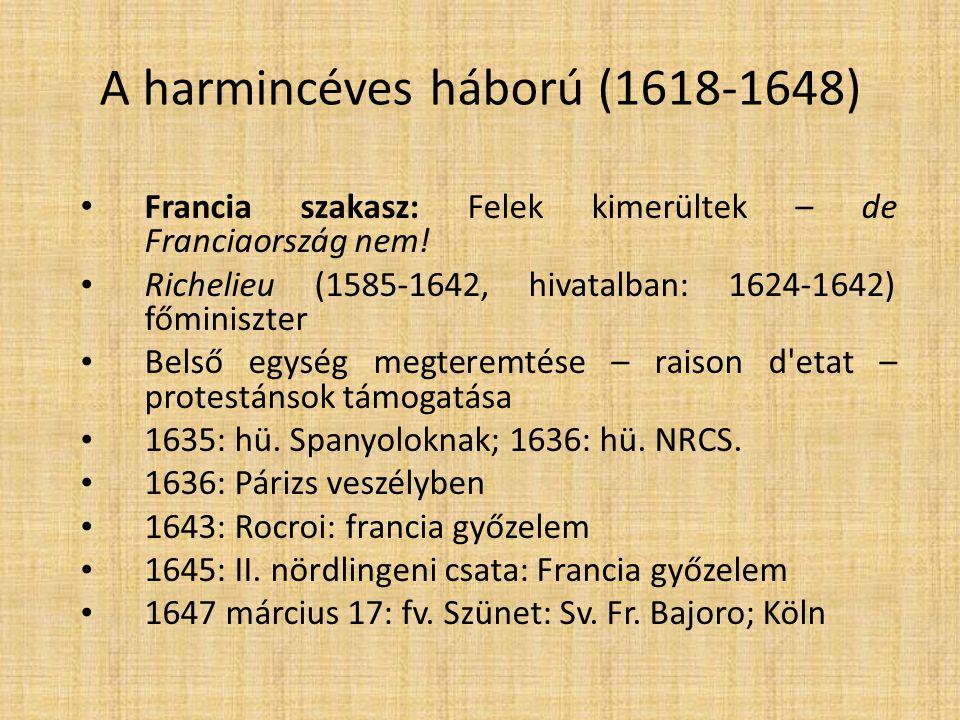 A harmincéves háború (1618-1648) • Francia szakasz: Felek kimerültek – de Franciaország nem! • Richelieu (1585-1642, hivatalban: 1624-1642) főminiszte