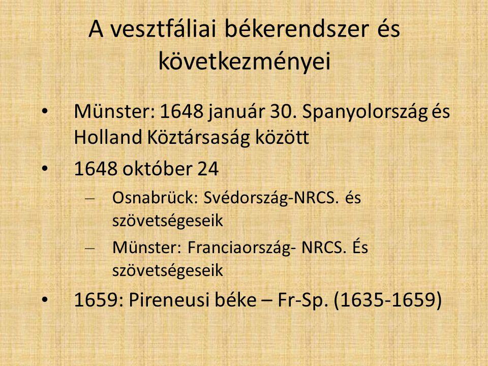 A vesztfáliai békerendszer és következményei • Münster: 1648 január 30. Spanyolország és Holland Köztársaság között • 1648 október 24 – Osnabrück: Své