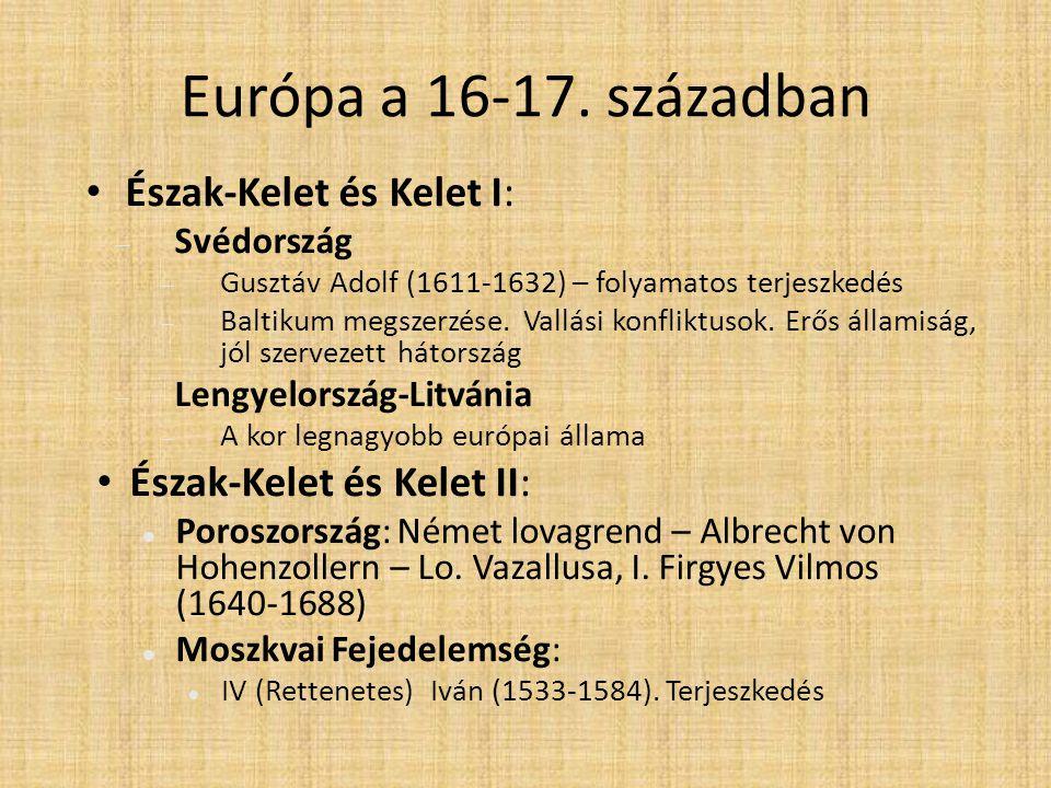Európa a 16-17. században • Észak-Kelet és Kelet I:  Svédország  Gusztáv Adolf (1611-1632) – folyamatos terjeszkedés  Baltikum megszerzése. Vallási