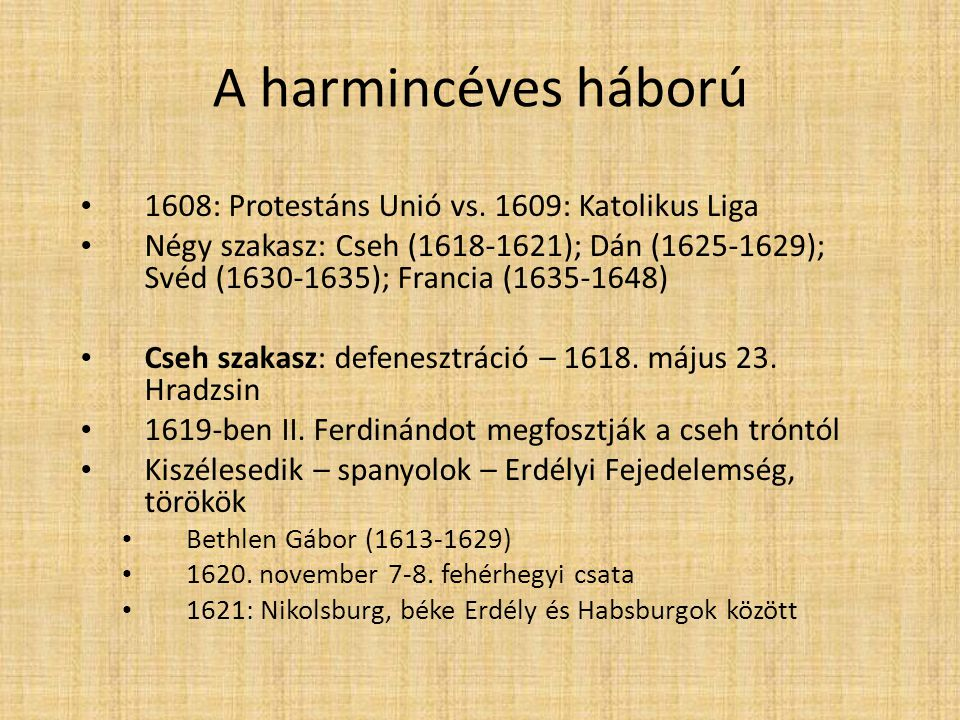 A harmincéves háború • 1608: Protestáns Unió vs. 1609: Katolikus Liga • Négy szakasz: Cseh (1618-1621); Dán (1625-1629); Svéd (1630-1635); Francia (16