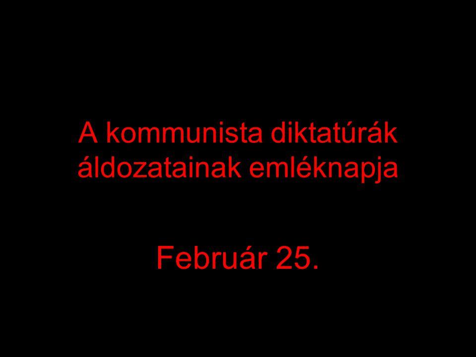 A kommunista diktatúrák áldozatainak emléknapja Február 25.