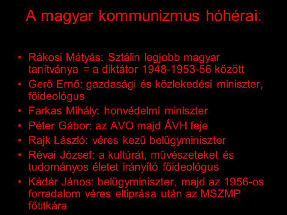 A magyar kommunisták módszerei: •állandó fenyegetettség, az ellenőrzöttség érzésének kiépítése •a társadalmi bizalmatlanság légköre a mindennapokban •