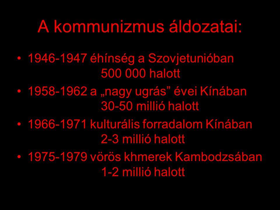 """A kommunizmus áldozatai: •1946-1947 éhínség a Szovjetunióban 500 000 halott •1958-1962 a """"nagy ugrás évei Kínában 30-50 millió halott •1966-1971 kulturális forradalom Kínában 2-3 millió halott •1975-1979 vörös khmerek Kambodzsában 1-2 millió halott"""