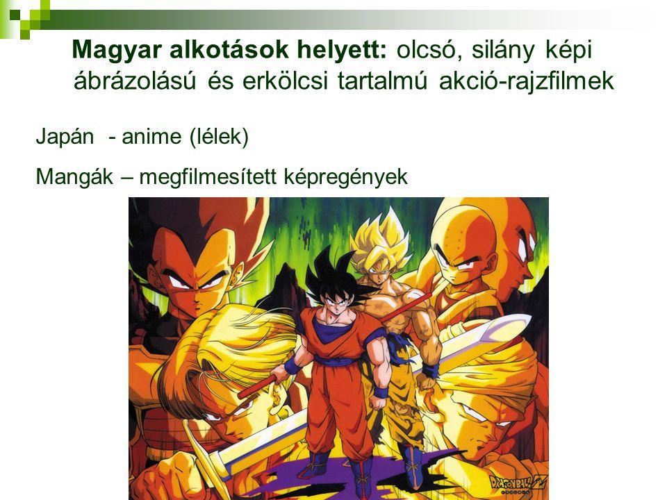 Magyar alkotások helyett: olcsó, silány képi ábrázolású és erkölcsi tartalmú akció-rajzfilmek Japán - anime (lélek) Mangák – megfilmesített képregénye