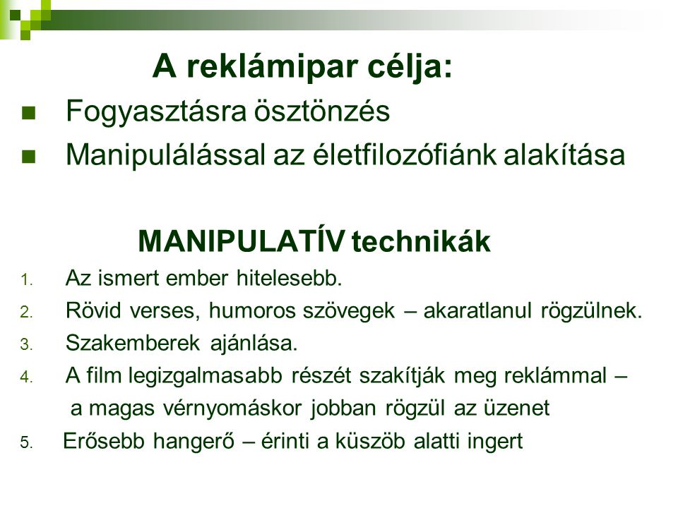 A reklámipar célja:  Fogyasztásra ösztönzés  Manipulálással az életfilozófiánk alakítása MANIPULATÍV technikák 1. Az ismert ember hitelesebb. 2. Röv