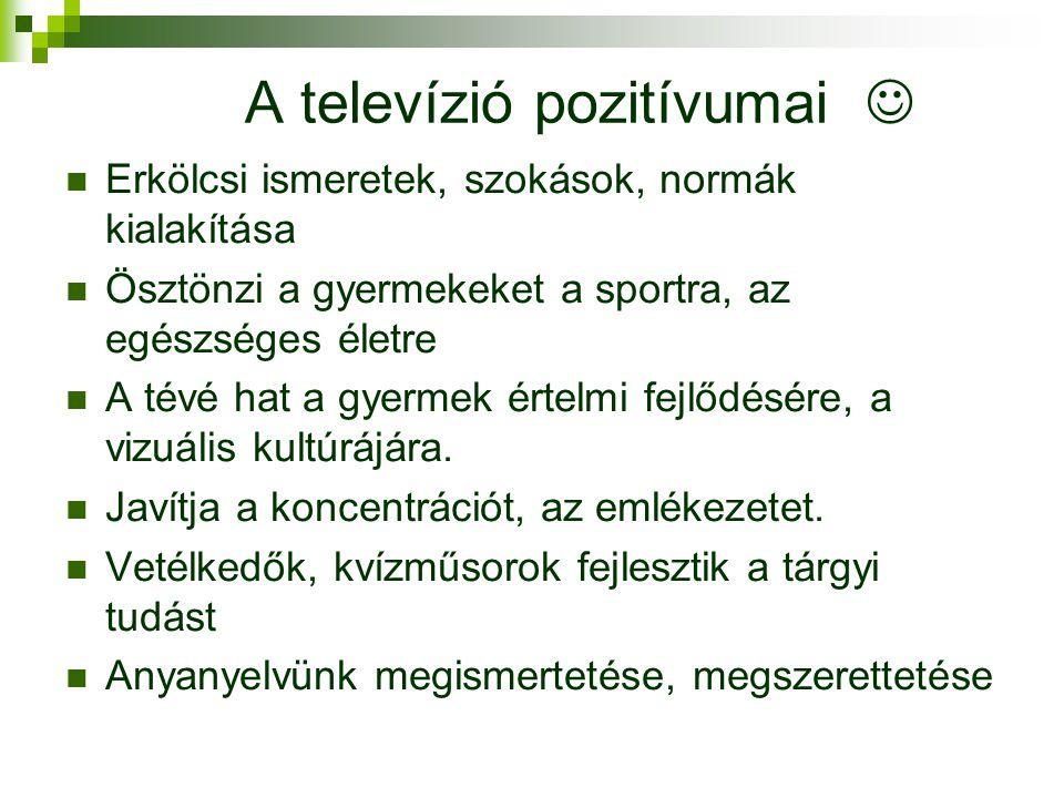 A televízió pozitívumai   Erkölcsi ismeretek, szokások, normák kialakítása  Ösztönzi a gyermekeket a sportra, az egészséges életre  A tévé hat a g