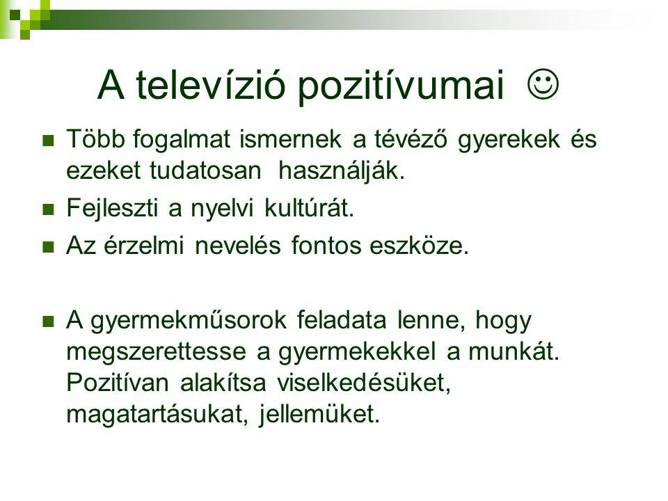 A televízió pozitívumai   Több fogalmat ismernek a tévéző gyerekek és ezeket tudatosan használják.  Fejleszti a nyelvi kultúrát.  Az érzelmi nevel