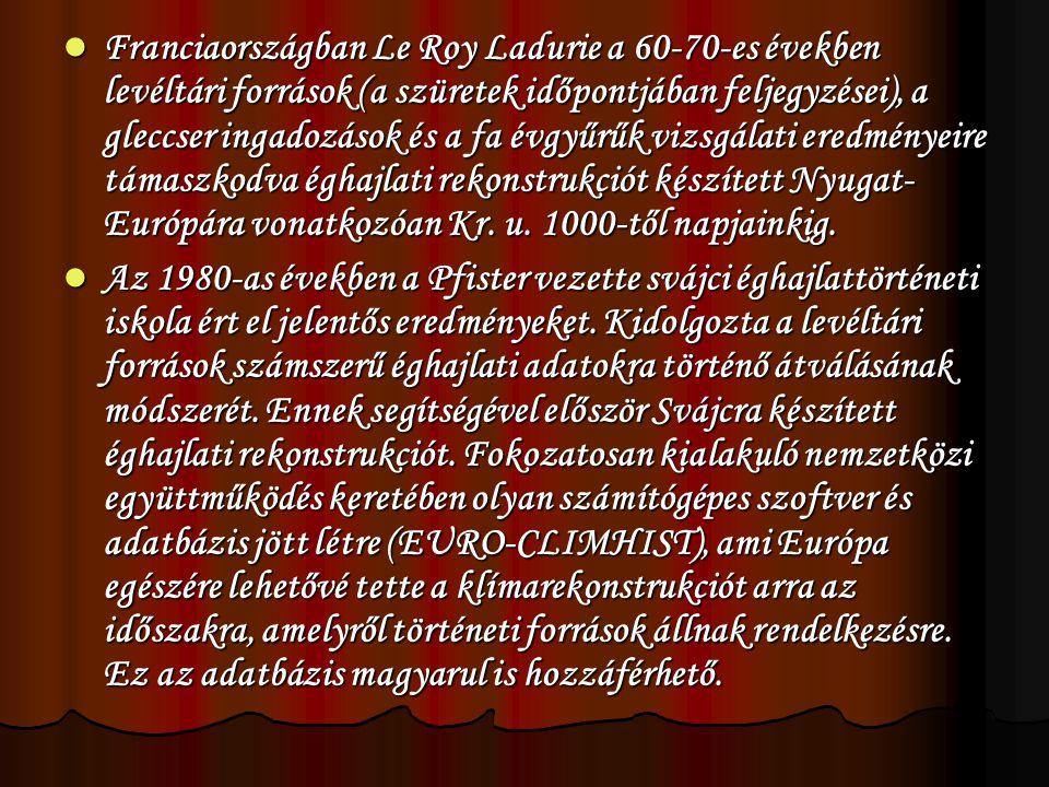  Franciaországban Le Roy Ladurie a 60-70-es években levéltári források (a szüretek időpontjában feljegyzései), a gleccser ingadozások és a fa évgyűrűk vizsgálati eredményeire támaszkodva éghajlati rekonstrukciót készített Nyugat- Európára vonatkozóan Kr.