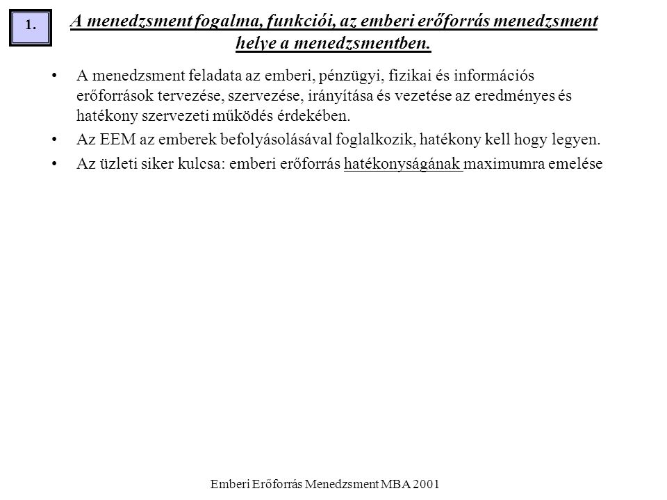 Emberi Erőforrás Menedzsment MBA 2001 1.1. A menedzsment fogalma, funkciói, az emberi erőforrás menedzsment helye a menedzsmentben. •A menedzsment fel