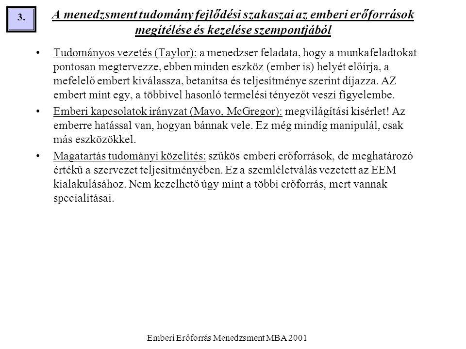 Emberi Erőforrás Menedzsment MBA 2001 3.3. A menedzsment tudomány fejlődési szakaszai az emberi erőforrások megítélése és kezelése szempontjából •Tudo