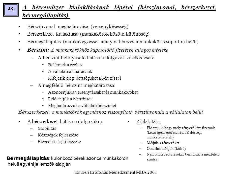 Emberi Erőforrás Menedzsment MBA 2001 48. A bérrendszer kialakításának lépései (bérszínvonal, bérszerkezet, bérmegállapítás). •Bérszínvonal meghatároz