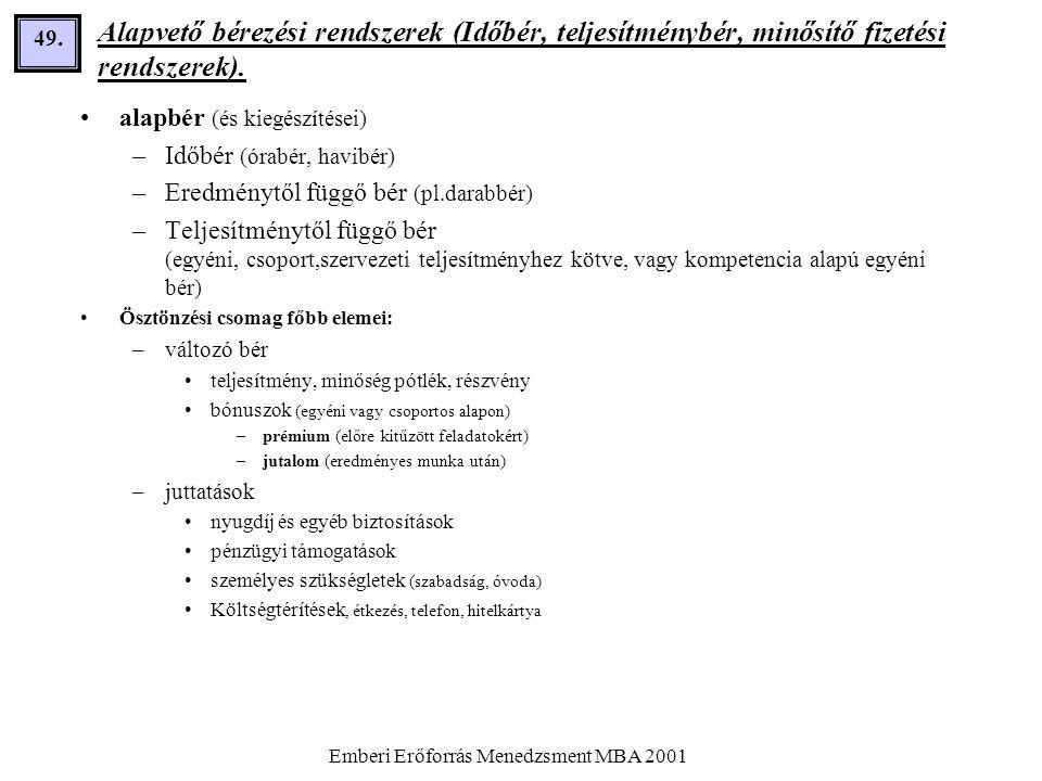 Emberi Erőforrás Menedzsment MBA 2001 49. Alapvető bérezési rendszerek (Időbér, teljesítménybér, minősítő fizetési rendszerek). •alapbér (és kiegészít