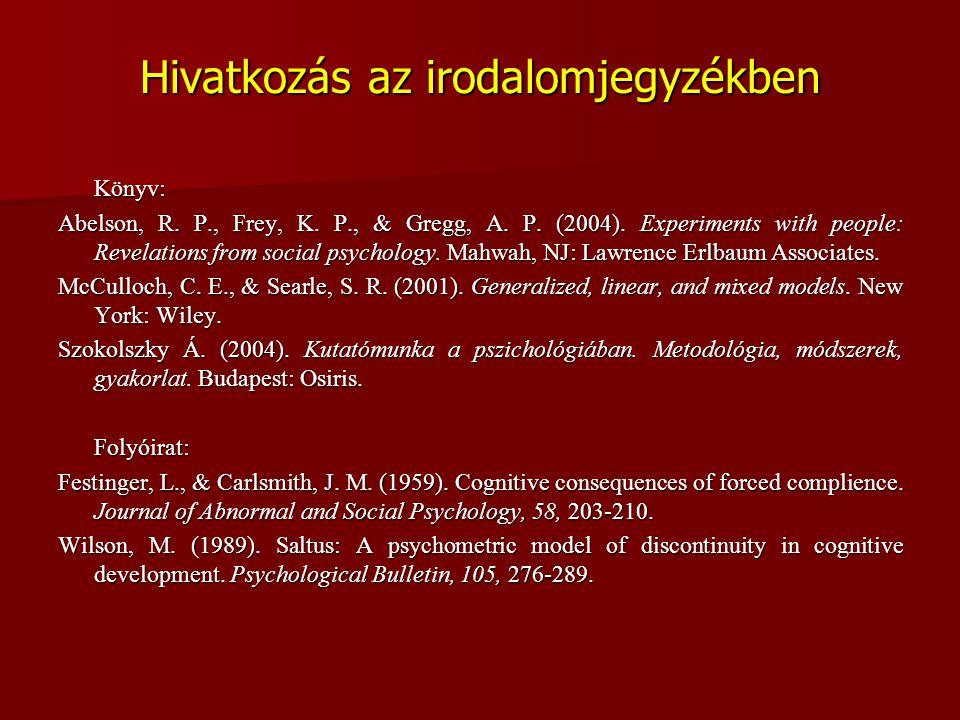Hivatkozás az irodalomjegyzékben Könyv: Abelson, R. P., Frey, K. P., & Gregg, A. P. (2004). Experiments with people: Revelations from social psycholog