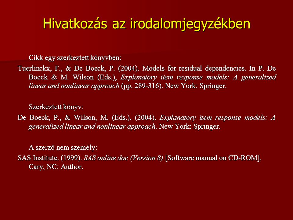 Hivatkozás az irodalomjegyzékben Cikk egy szerkeztett könyvben: Tuerlinckx, F., & De Boeck, P. (2004). Models for residual dependencies. In P. De Boec
