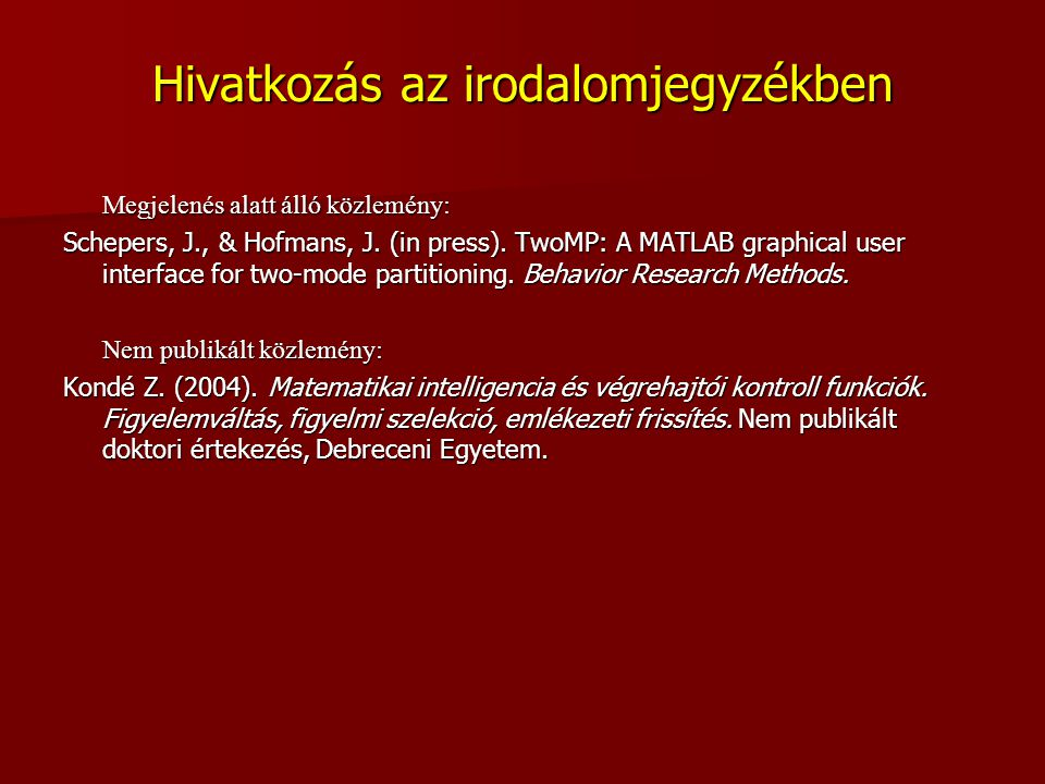 Hivatkozás az irodalomjegyzékben Megjelenés alatt álló közlemény: Schepers, J., & Hofmans, J. (in press). TwoMP: A MATLAB graphical user interface for