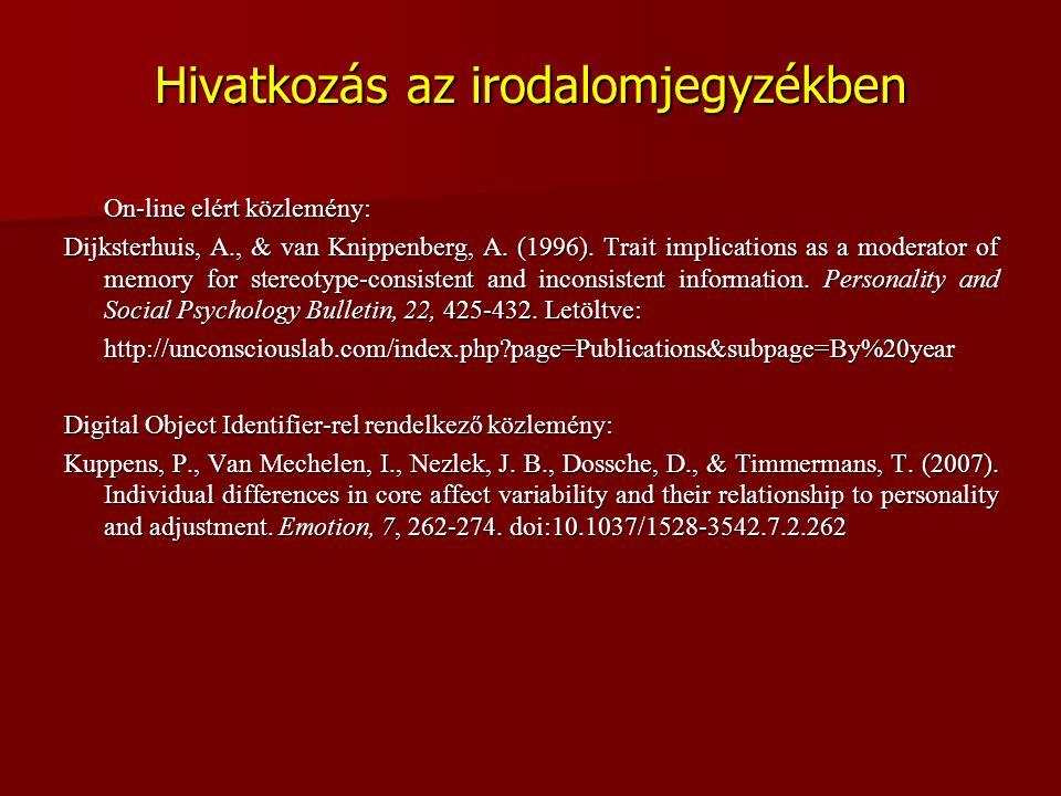 Hivatkozás az irodalomjegyzékben On-line elért közlemény: Dijksterhuis, A., & van Knippenberg, A. (1996). Trait implications as a moderator of memory