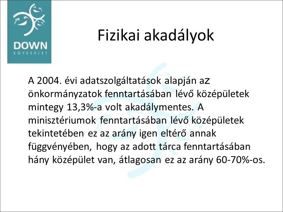 Fizikai akadályok A 2004. évi adatszolgáltatások alapján a z önkormányzatok fenntartásában lévő középületek mintegy 13,3%-a volt akadálymentes. A mini