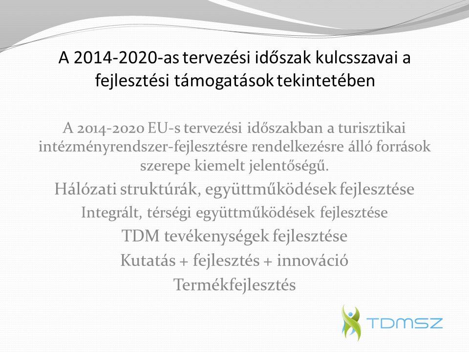 A 2014-2020-as tervezési időszak kulcsszavai a fejlesztési támogatások tekintetében A 2014-2020 EU-s tervezési időszakban a turisztikai intézményrends