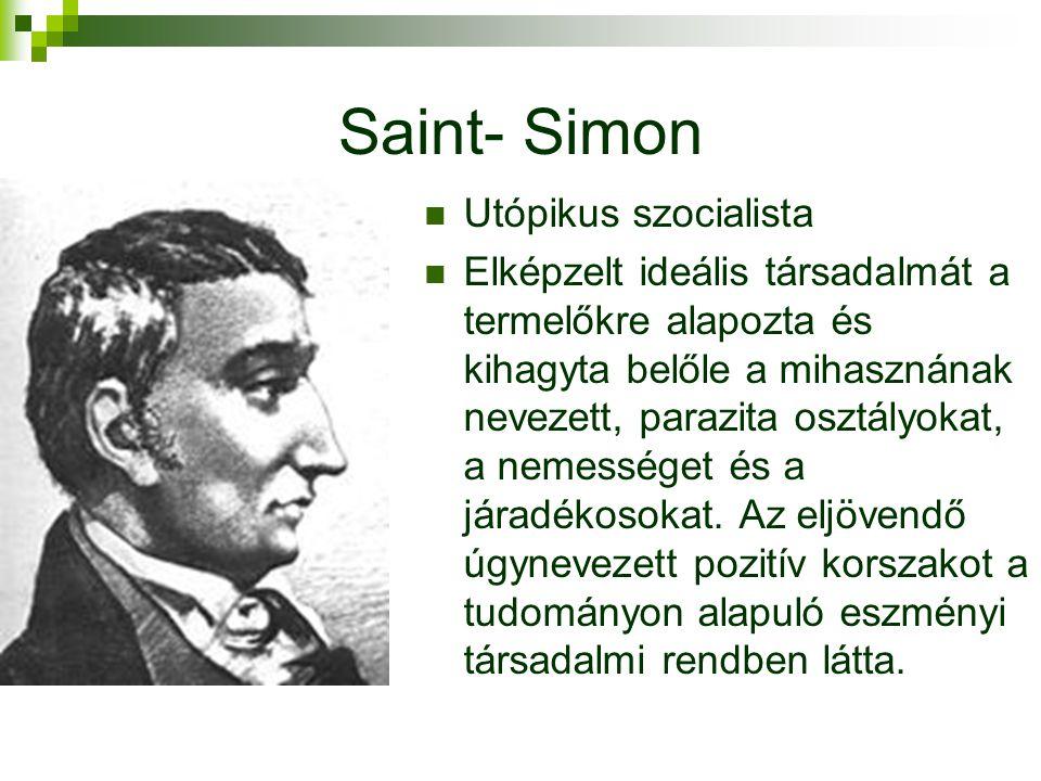Saint- Simon  Utópikus szocialista  Elképzelt ideális társadalmát a termelőkre alapozta és kihagyta belőle a mihasznának nevezett, parazita osztályokat, a nemességet és a járadékosokat.