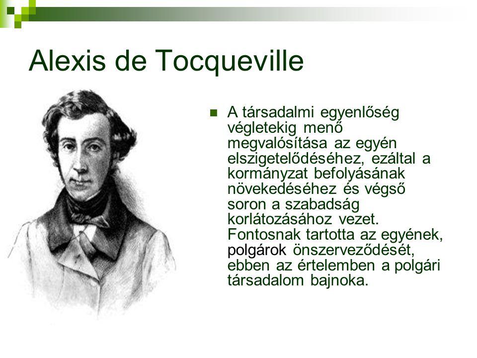 Alexis de Tocqueville  A társadalmi egyenlőség végletekig menő megvalósítása az egyén elszigetelődéséhez, ezáltal a kormányzat befolyásának növekedéséhez és végső soron a szabadság korlátozásához vezet.