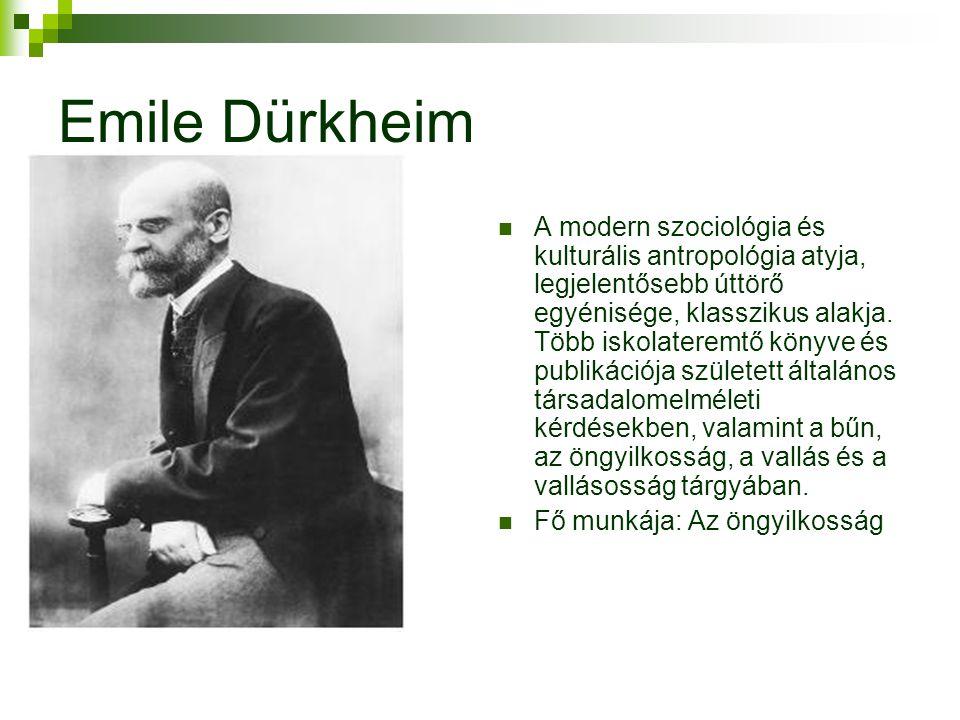 Emile Dürkheim  A modern szociológia és kulturális antropológia atyja, legjelentősebb úttörő egyénisége, klasszikus alakja.