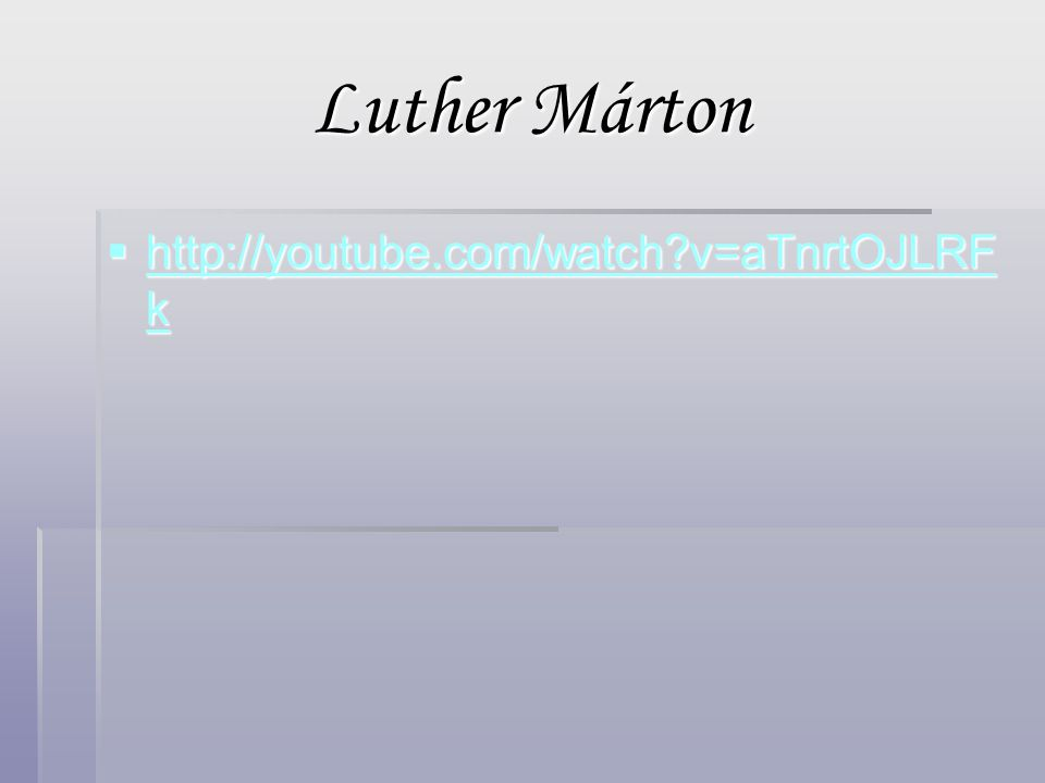 Luther Márton  http://youtube.com/watch?v=aTnrtOJLRF k http://youtube.com/watch?v=aTnrtOJLRF k http://youtube.com/watch?v=aTnrtOJLRF k