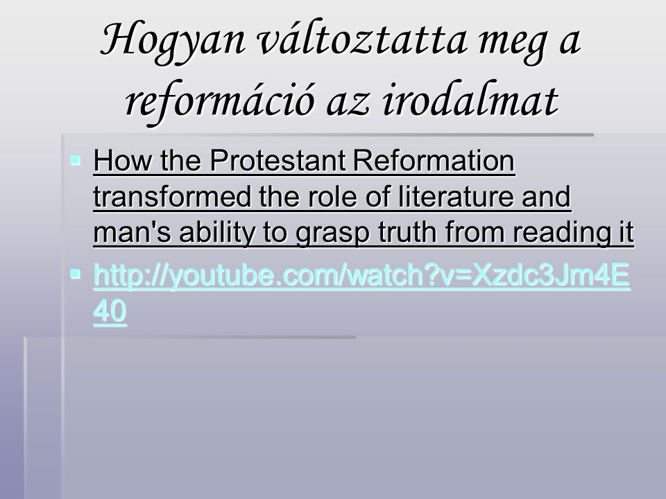 Hogyan változtatta meg a reformáció az irodalmat  How the Protestant Reformation transformed the role of literature and man s ability to grasp truth from reading it  http://youtube.com/watch?v=Xzdc3Jm4E 40 http://youtube.com/watch?v=Xzdc3Jm4E 40 http://youtube.com/watch?v=Xzdc3Jm4E 40