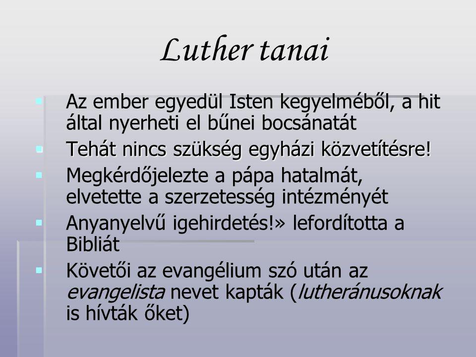 Luther tanai   Az ember egyedül Isten kegyelméből, a hit által nyerheti el bűnei bocsánatát  Tehát nincs szükség egyházi közvetítésre.