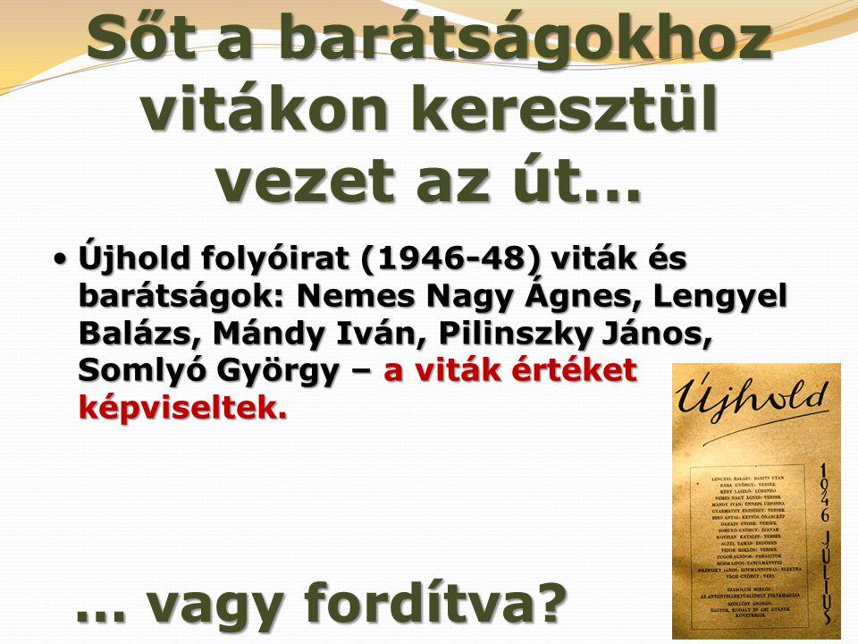 Sőt a barátságokhoz vitákon keresztül vezet az út…  Újhold folyóirat (1946-48) viták és barátságok: Nemes Nagy Ágnes, Lengyel Balázs, Mándy Iván, Pil