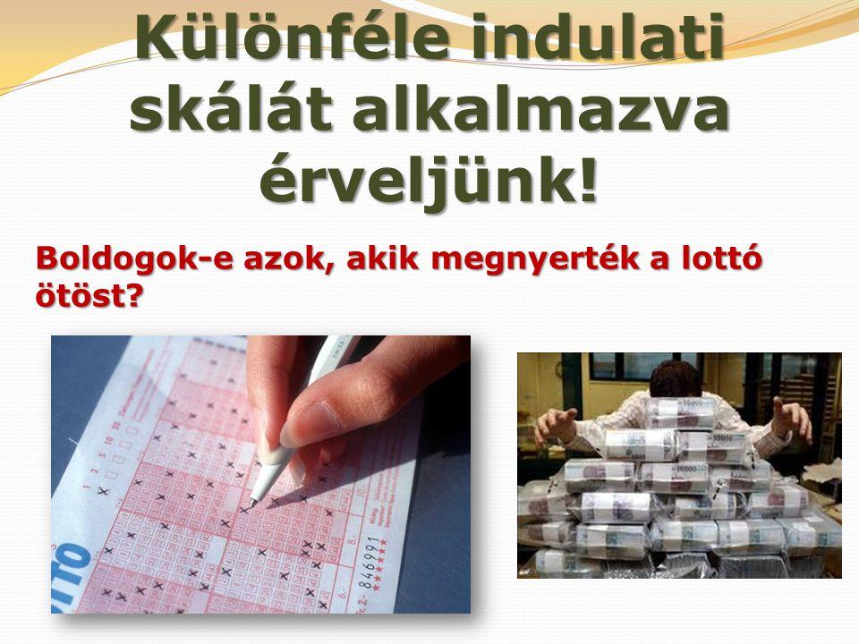Különféle indulati skálát alkalmazva érveljünk! Boldogok-e azok, akik megnyerték a lottó ötöst?