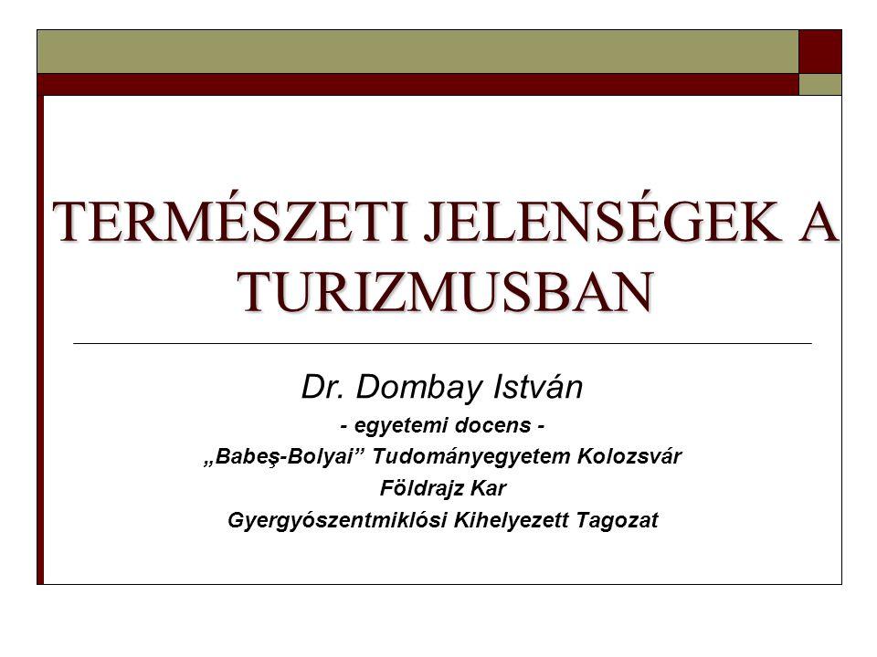 TERMÉSZETI JELENSÉGEK A TURIZMUSBAN Dr.