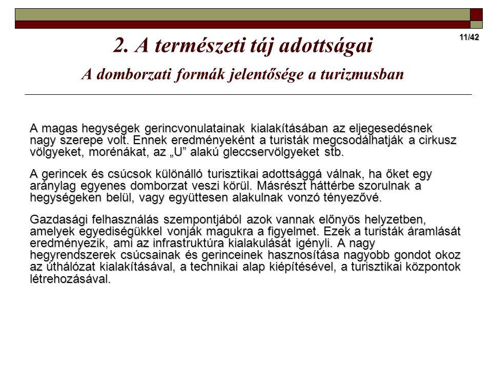 11/42 2. A természeti táj adottságai A domborzati formák jelentősége a turizmusban A magas hegységek gerincvonulatainak kialakításában az eljegesedésn