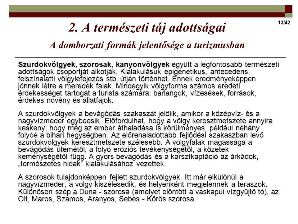 13/42 2. A természeti táj adottságai A domborzati formák jelentősége a turizmusban Szurdokvölgyek, szorosak, kanyonvölgyek együtt a legfontosabb termé