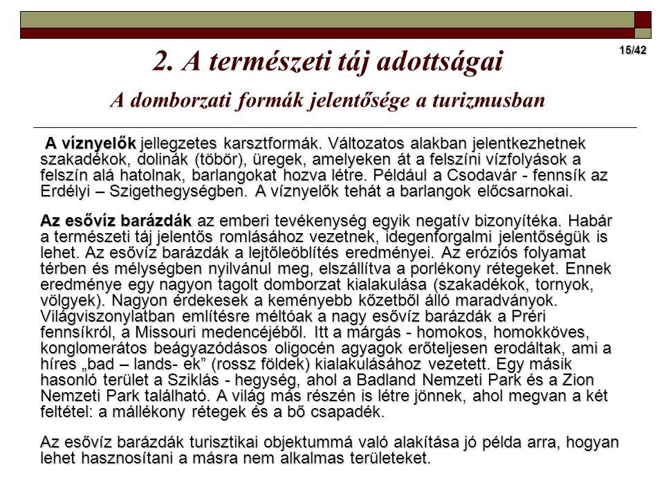 15/42 2. A természeti táj adottságai A domborzati formák jelentősége a turizmusban A víznyelők jellegzetes karsztformák. Változatos alakban jelentkezh