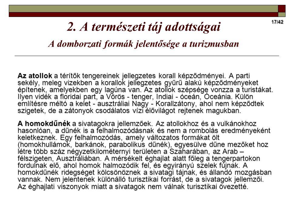 17/42 2. A természeti táj adottságai A domborzati formák jelentősége a turizmusban Az atollok a térítők tengereinek jellegzetes korall képződményei. A
