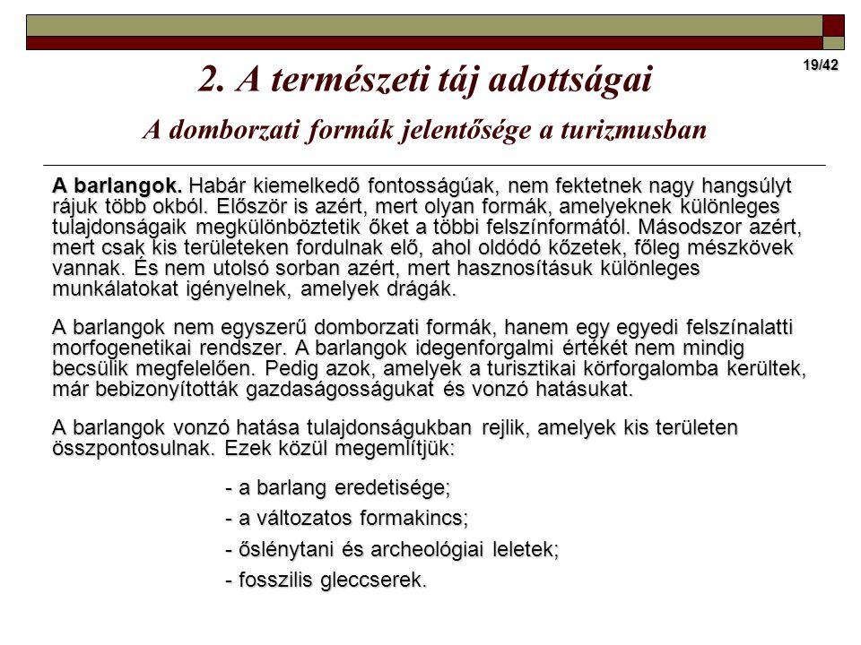 19/42 2. A természeti táj adottságai A domborzati formák jelentősége a turizmusban A barlangok. Habár kiemelkedő fontosságúak, nem fektetnek nagy hang