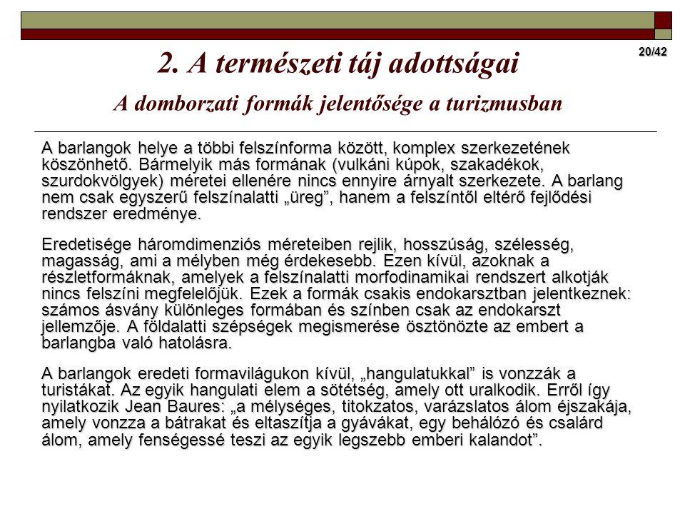 20/42 2. A természeti táj adottságai A domborzati formák jelentősége a turizmusban A barlangok helye a többi felszínforma között, komplex szerkezeténe