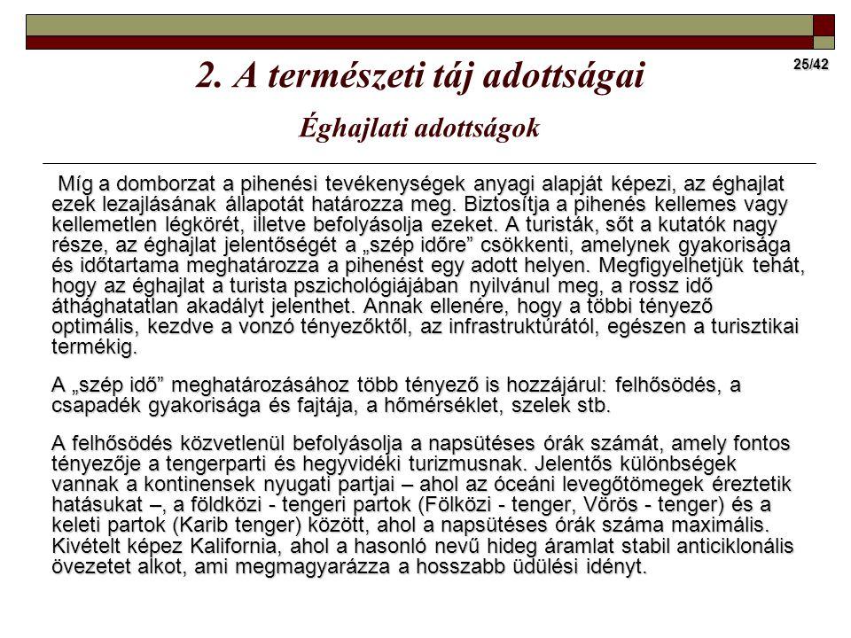 25/42 Míg a domborzat a pihenési tevékenységek anyagi alapját képezi, az éghajlat ezek lezajlásának állapotát határozza meg. Biztosítja a pihenés kell