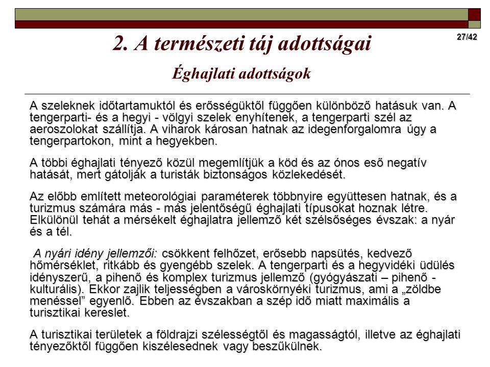 27/42 A szeleknek időtartamuktól és erősségüktől függően különböző hatásuk van. A tengerparti- és a hegyi - völgyi szelek enyhítenek, a tengerparti sz