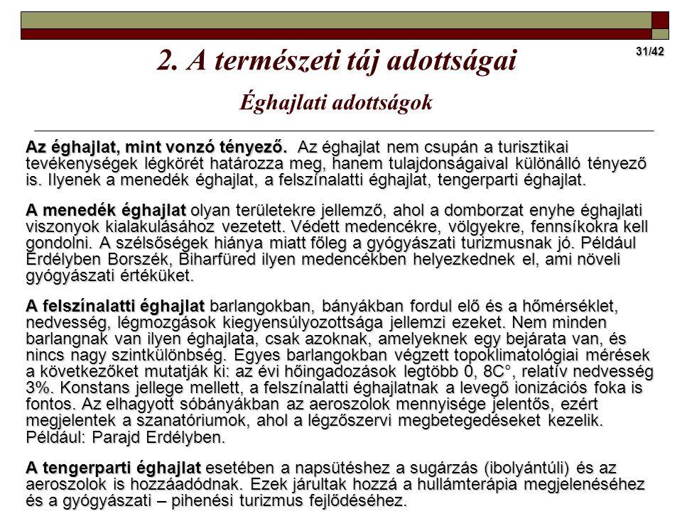 31/42 Az éghajlat, mint vonzó tényező. Az éghajlat nem csupán a turisztikai tevékenységek légkörét határozza meg, hanem tulajdonságaival különálló tén