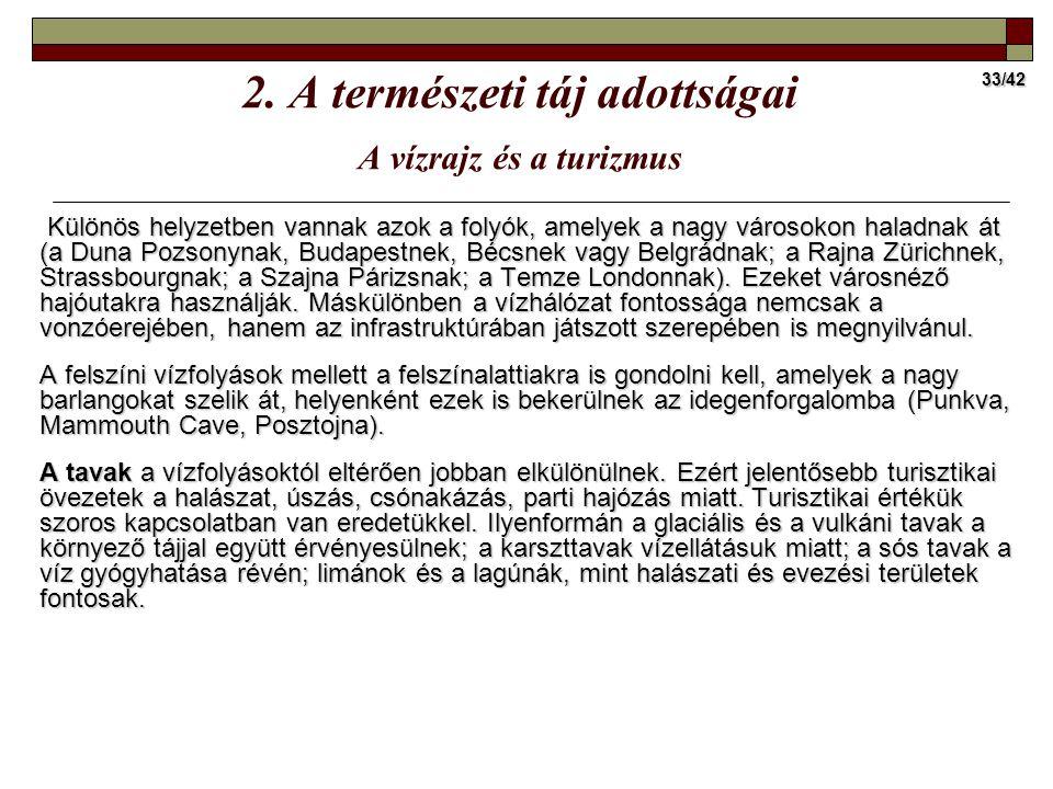 33/42 Különös helyzetben vannak azok a folyók, amelyek a nagy városokon haladnak át (a Duna Pozsonynak, Budapestnek, Bécsnek vagy Belgrádnak; a Rajna