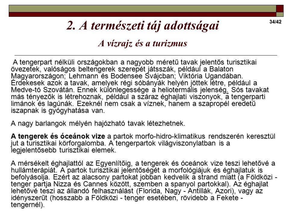 34/42 A tengerpart nélküli országokban a nagyobb méretű tavak jelentős turisztikai övezetek, valóságos beltengerek szerepét játsszák, például a Balato